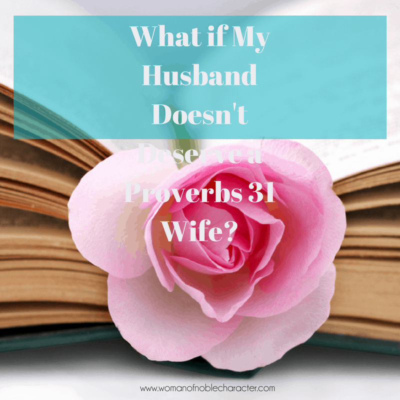 What if My Husband Doesn't Deserve a Proverbs 31 Wife_