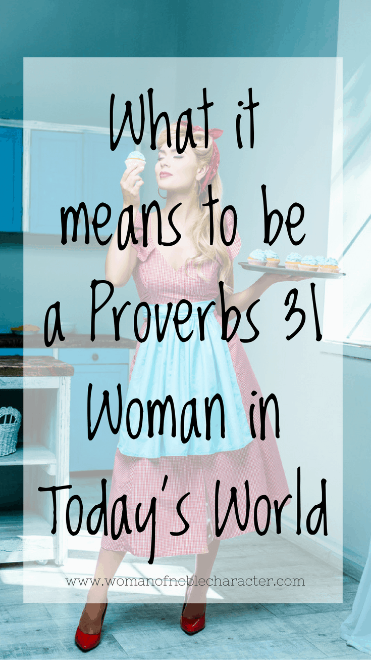 What it means to be a Proverbs 31 Woman in Today's World