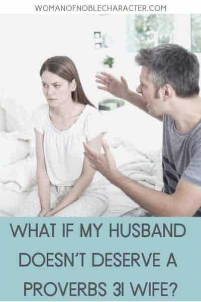 Proverbs 31 wife husband doesn't deserve