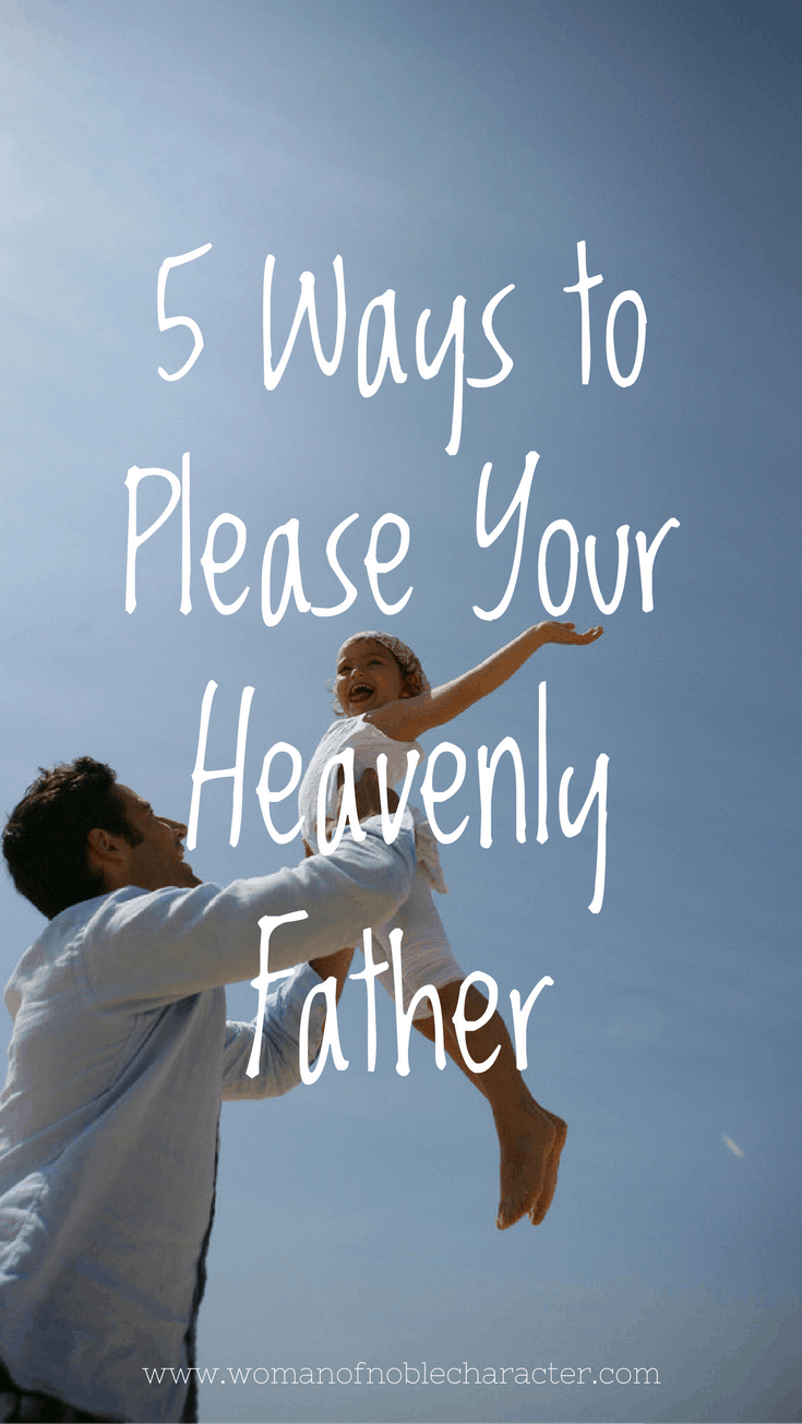 5 Ways to Please Our Heavenly Father