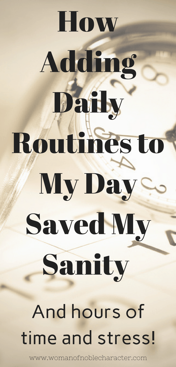 Why establishing daily routines is so important to getting organized and living a Proverbs 31 life. My evening routine and suggestions for you. Free printables for establishing your own routines.
