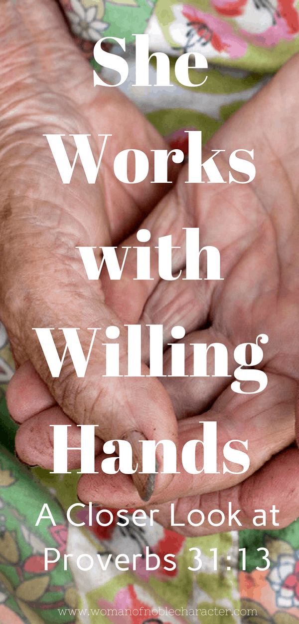 She Works with Willing Hands, eager hands, Proverbs 31:13, how to work with willing hands
