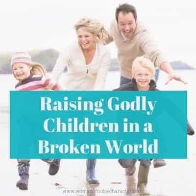 Raising Godly Children in a Broken World