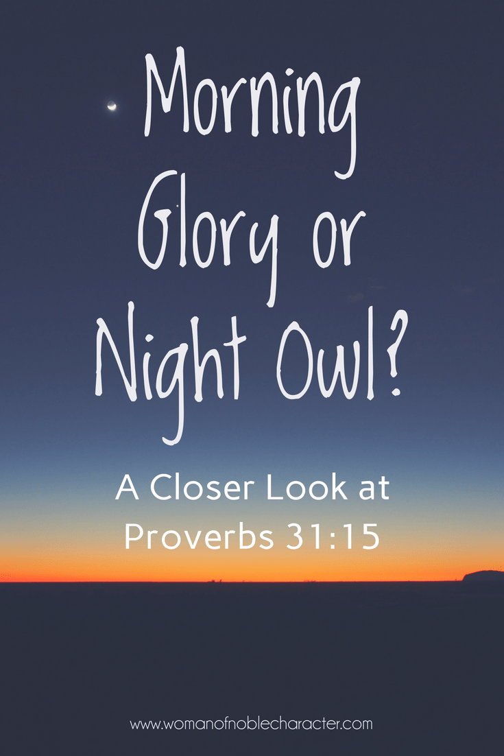 Proverbs 31:15 morning glory night owl early bird getting up earlier