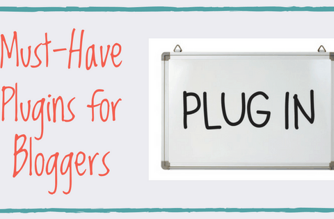 Must-Have Plugins for Bloggers