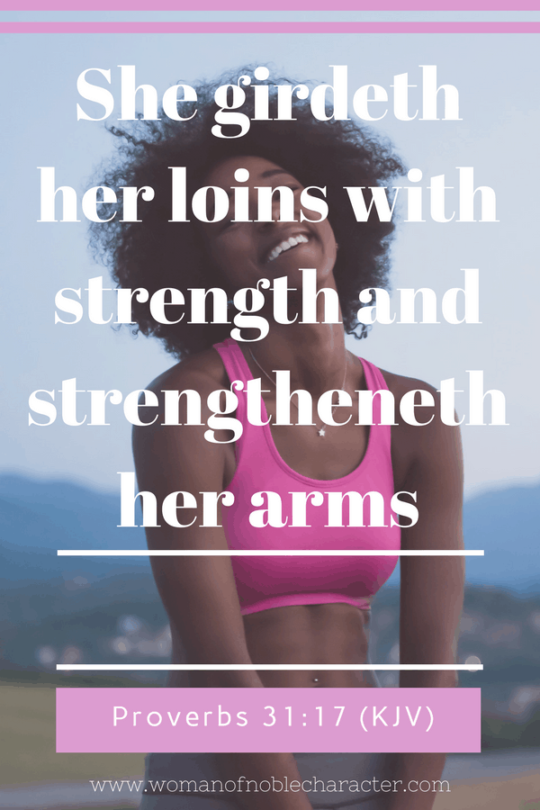 how to find strength as a Proverbs 31 woman, Proverbs 31 wife. Proverbs 31:17, gird your loins