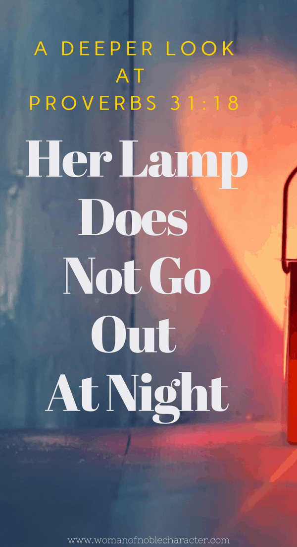 Her Lamp DOes not Go out At Night, Proverbs 31:18, Proverbs 31, Proverbs 31 wife, Proverbs 31 woman