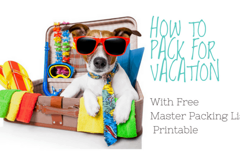 How to Pack for Vacation How to Pack for Vacation and Master Packing List Printable