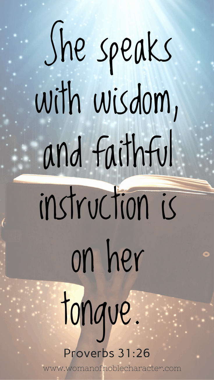 She speaks with wisdom, and faithful instruction is on her tongue. Proverbs 31_26