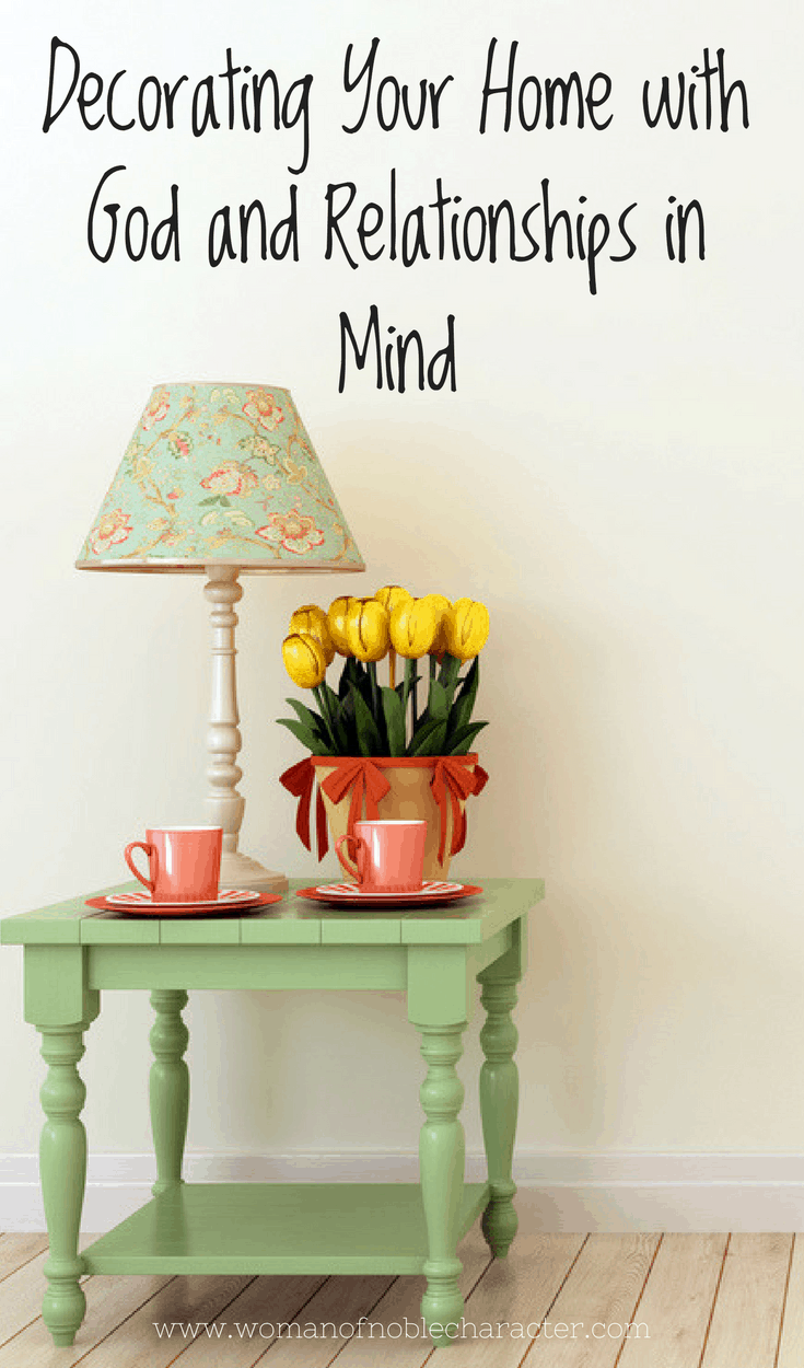 Decorating Your Home with God and Relationships in Mind