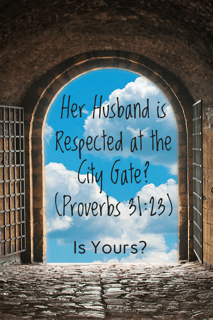 Her Husband is Respected at the City Gate_(Proverbs 31_23) respecting your husband