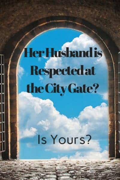 Her Husband is Respected at the City Gate?(Proverbs 31:23)