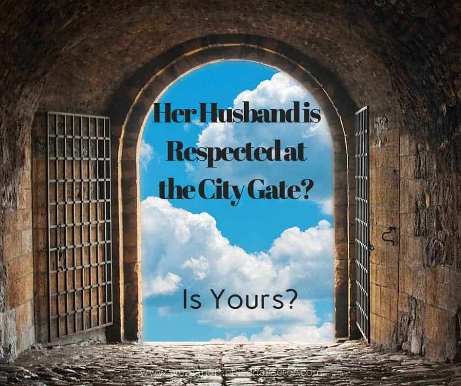 Her husband is respected at the city gate Proverbs 31:23