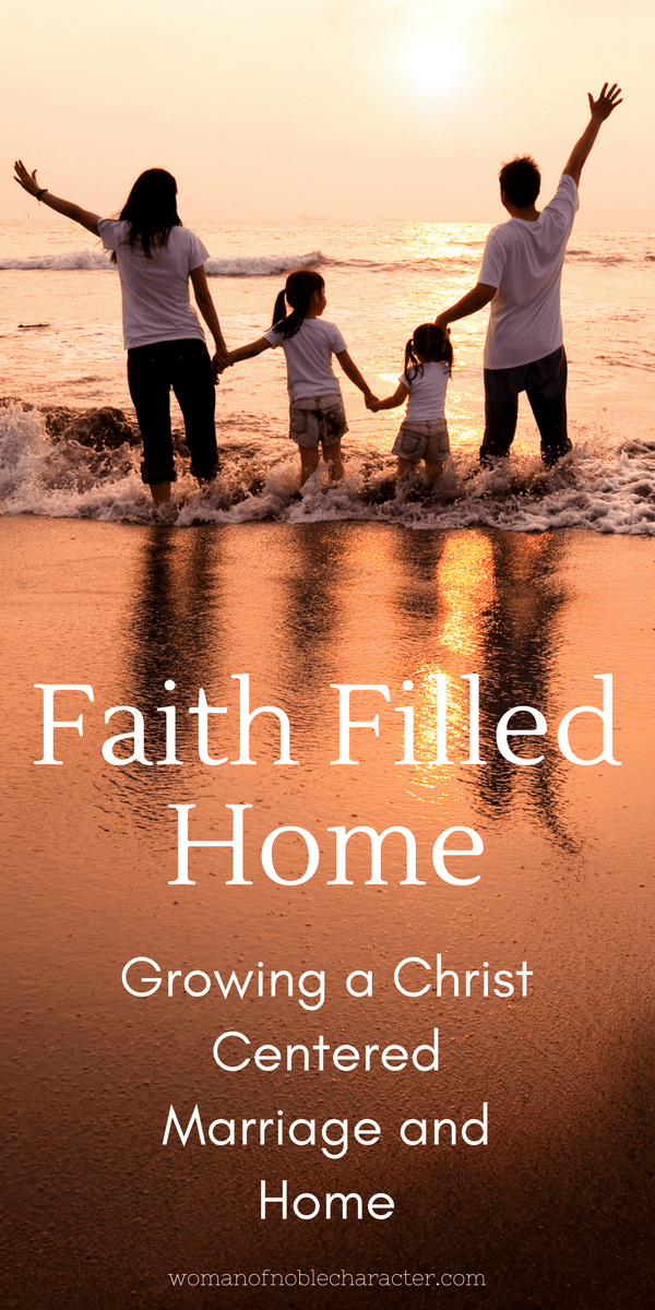 Faith Filled Home Growing a Christ Centered Marriage and Home