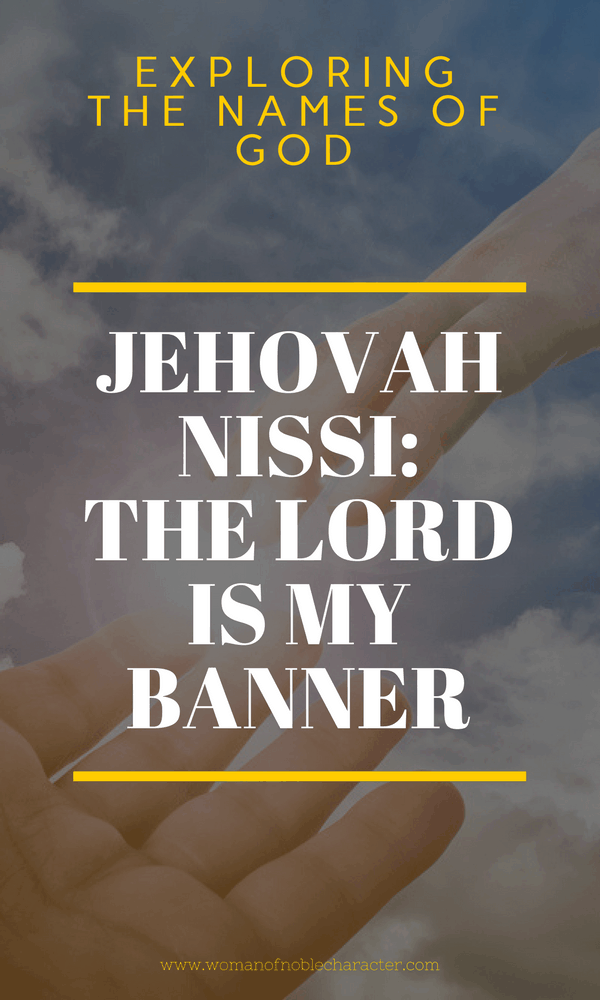 Jehovah Nissi The Lord is My Banner Names of God