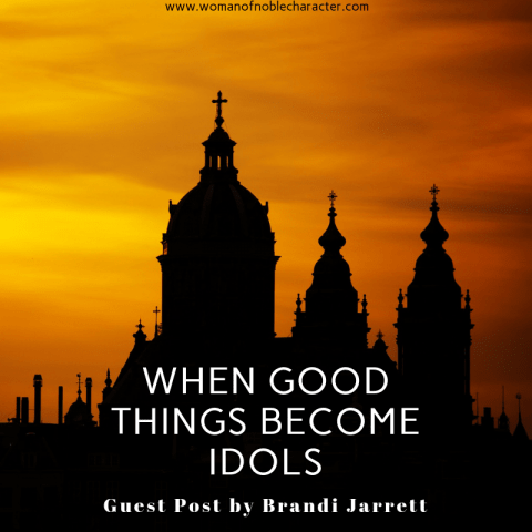 When Good Things Become Idols_ Guest Post by Brandi Jarrett 4