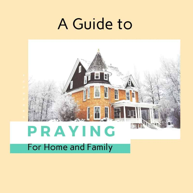 The Complete Guide to Praying Over Your Home