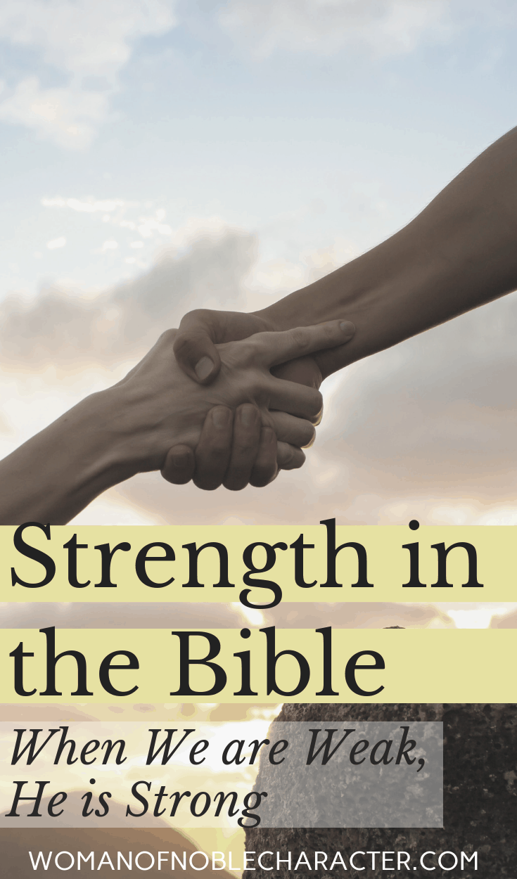 Strength In The Bible He Is Strong When We Are Weak