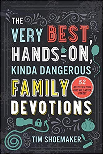 The Very Best, Hands-On, Kinda Dangerous Family Devotions