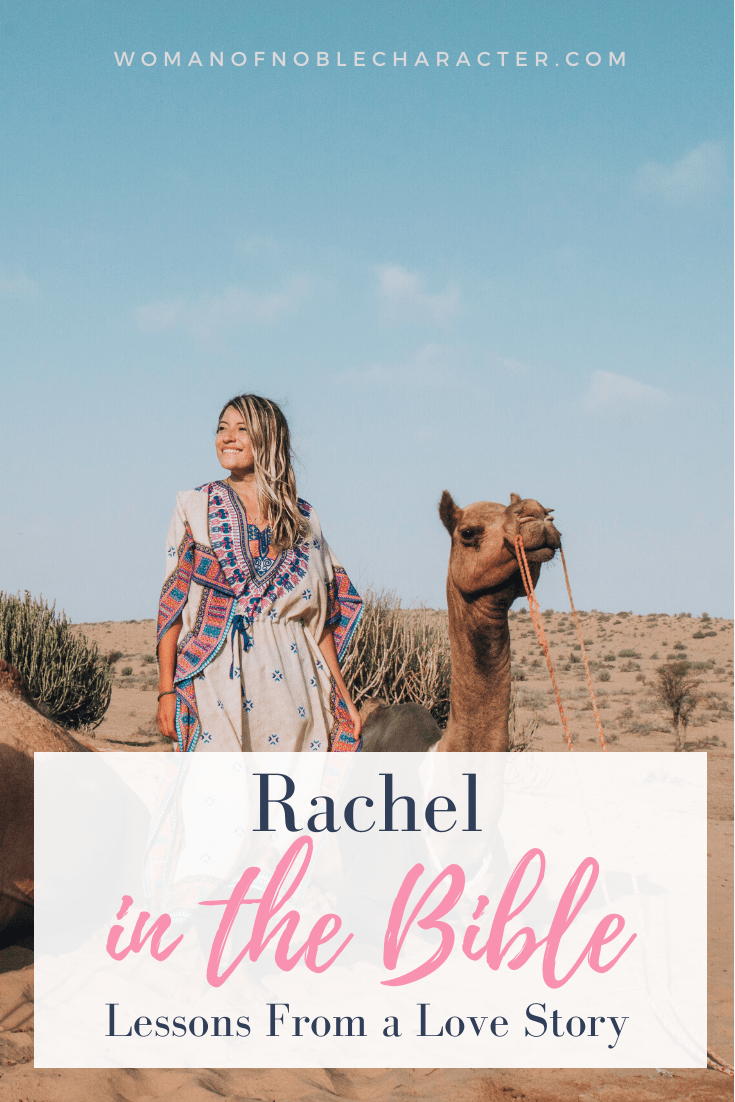 Rachel in the Bible - An image of a woman in the desert with camels and a text overlay that says Rachel in the Bible - Lessons from a Love Story