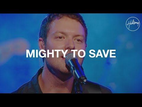Mighty to Save - Hillsong Worship (Written by Reuben Morgan)