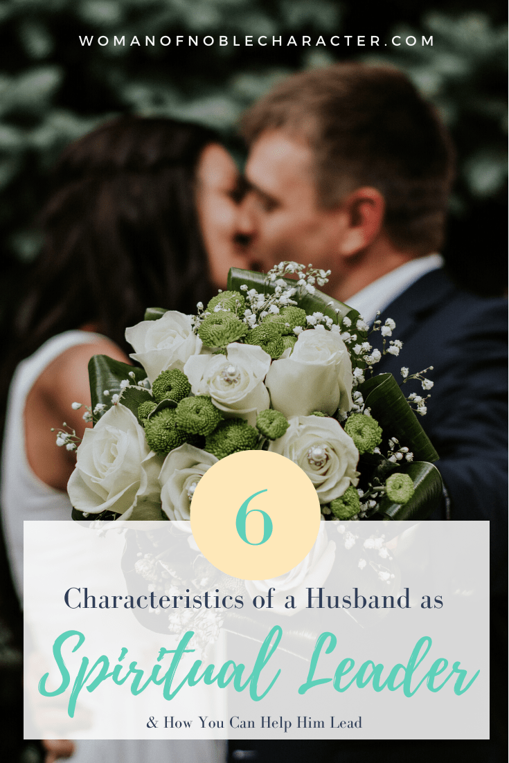 Husband as Spiritual Leader - 6 Characteristics of a Husband as a Spiritual Leader of Your Home and How You Can Help Him Lead - an image of a bride and groom kissing with a bouquet in the foreground