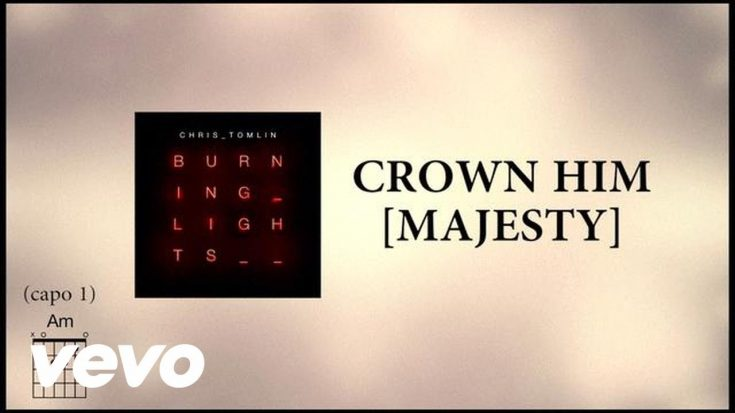 Chris Tomlin - Crown Him [Majesty] [with Kari Jobe] (Written by Matthew Bridges and Godfrey Thring)