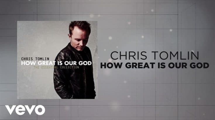 Chris Tomlin - How Great Is Our God (Lyrics And Chords) (Written by Chris Tomlin, Ed Cash, Jesse Reeves)